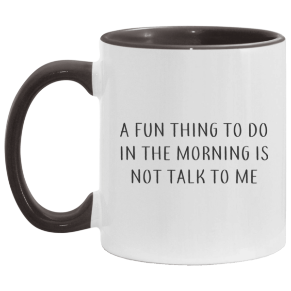 redirect07272021070700 3 600x600 - A fun thing to do in the morning is not talk to me mug