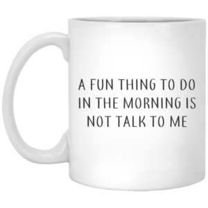 redirect07272021070700 300x300 - A fun thing to do in the morning is not talk to me mug