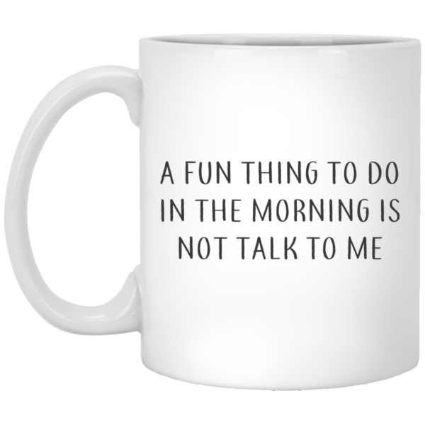 redirect07272021070700 600x600 - A fun thing to do in the morning is not talk to me mug