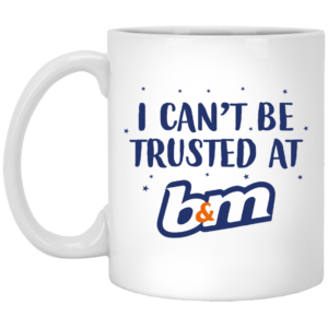 redirect07272021070729 300x300 - I can't be trusted at b&m mug