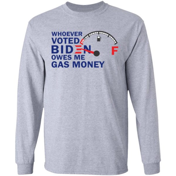 redirect07272021080718 4 600x600 - Whoever voted Biden owes me gas money shirt