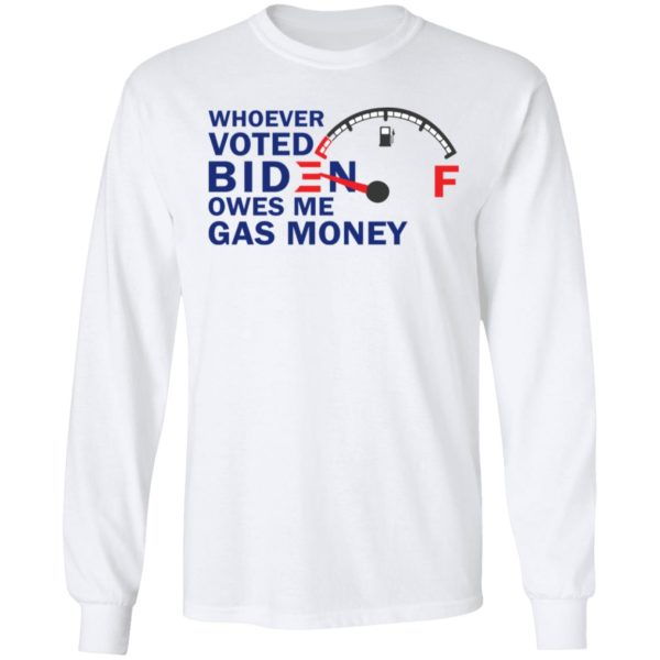 redirect07272021080718 5 600x600 - Whoever voted Biden owes me gas money shirt