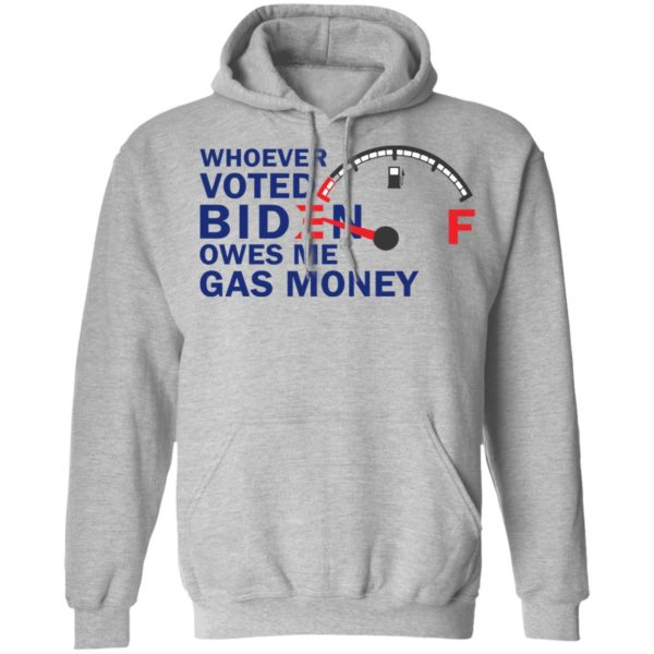 redirect07272021080718 6 600x600 - Whoever voted Biden owes me gas money shirt