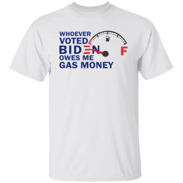 redirect07272021080718 600x600 - Whoever voted Biden owes me gas money shirt