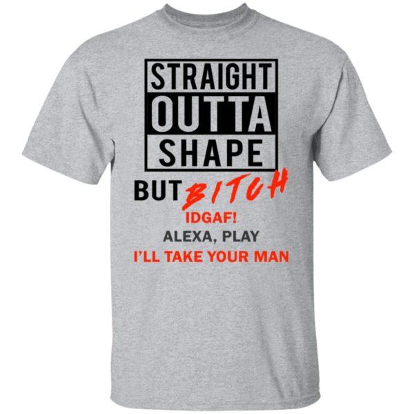 redirect07272021080727 11 600x600 - Straight outta shape but bitch idgaf Alexa play shirt